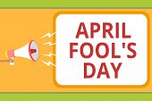 Writing note showing April Fool s is Day. Business photo showcasing Practical jokes humor pranks Celebration funny foolish Message idea invention boxed script public loud speaker announcement poster