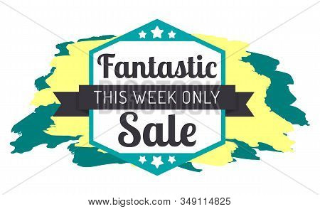 Fantastic Sale Only This Week Isolated Label On Brush Strokes Of Yellow And Blue. Vector Llustration