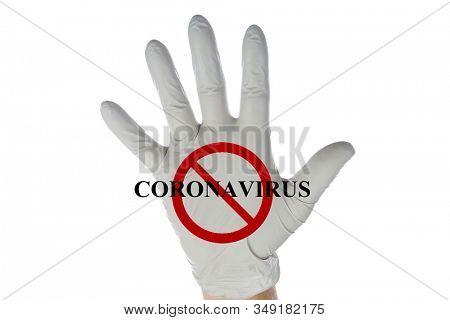 2019 Novel Coronavirus. 2019-nCoV. Wuhan, China 2019 Novel Coronavirus. Human Hand with Latex Glove with NO CORONAVIRUS logo on the palm. Isolated on white. Room for text. Clipping Path. Warning Sign.