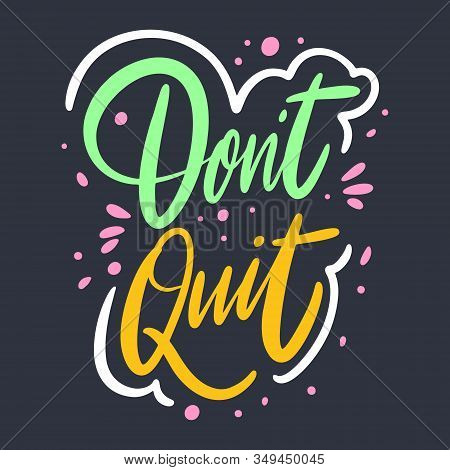 Dont Quit Lettering Phrase. Vector Illustration. Isolated