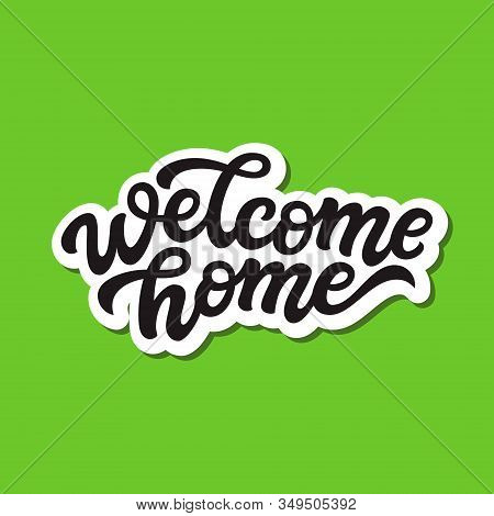 Welcome Home. Hand Drawn Calligraphy Quote Isolated On Green Background. Vector Typography For Poste