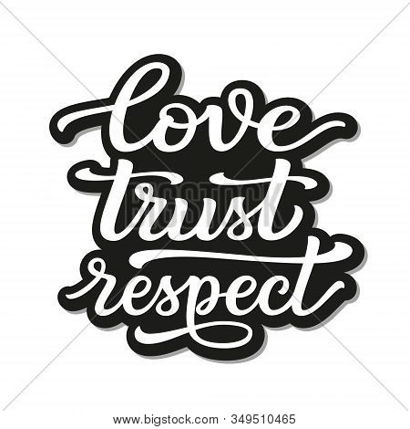Love Trust Respect. Hand Lettering Monochrome Quote Isolated On White Background. Vector Typography