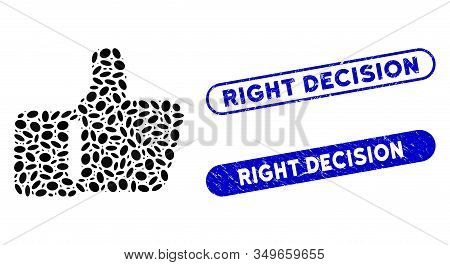 Collage Thumb Up And Corroded Stamp Seals With Right Decision Phrase. Mosaic Vector Thumb Up Is Desi