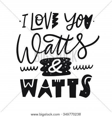 I Love You Watts And Watts Phrase. Hand Drawn Vector Lettering. Scandinavian Typography.