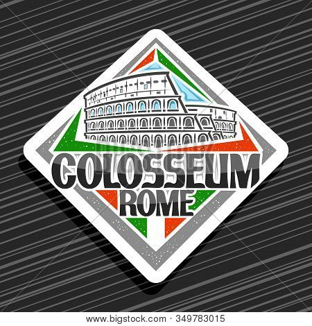 Vector Logo For Roman Colosseum, White Decorative Rhombus Tag With Outline Illustration Of Old Rome