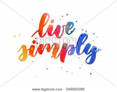 Live Simply - Motivational Message. Handwritten Modern Watercolor Calligraphy Inspirational Text