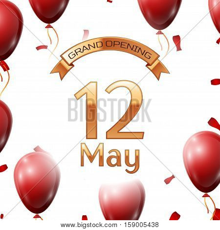 Golden ribbon with inscription grand opening the twelfth of May on white background red air balloons with confetti. Vector Illustration