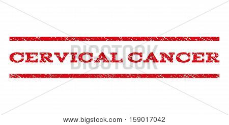 Cervical Cancer watermark stamp. Text tag between horizontal parallel lines with grunge design style. Rubber seal stamp with dust texture. Vector red color ink imprint on a white background.