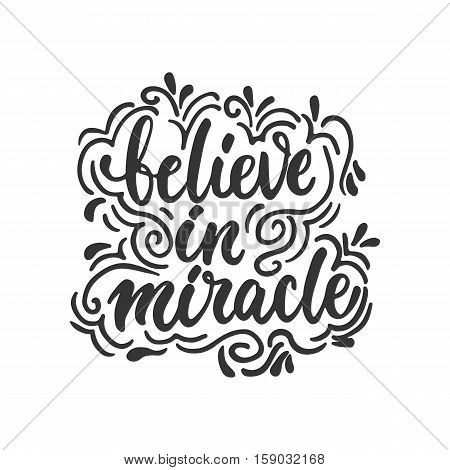 Believe in miracle - hand drawn lettering phrase isolated on the white background. Fun brush ink inscription for photo overlays, greeting card or t-shirt print, poster design