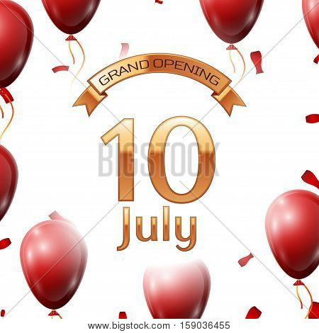 Golden ribbon with inscription grand opening the tenth of July on white background red air balloons with confetti. Vector Illustration