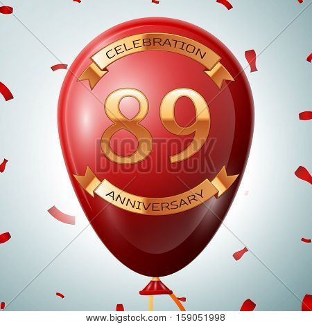 Red balloon with golden inscription eighty nine years anniversary celebration and golden ribbons on grey background and confetti. Vector illustration