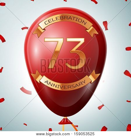 Red balloon with golden inscription seventy three years anniversary celebration and golden ribbons on grey background and confetti. Vector illustration
