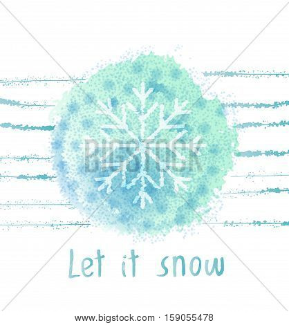 Vector watercolor paint splatter design - christmas greeting card with snowflake. Let it snow