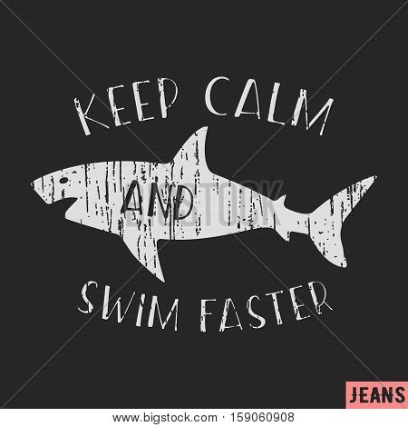 T-shirt print design. Shark vintage stamp. Keep calm and swim faster. Printing and badge applique label t-shirts, jeans, casual wear. Vector illustration.