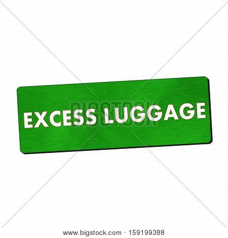 excess luggage white wording on green wood background