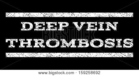 Deep Vein Thrombosis watermark stamp. Text caption between horizontal parallel lines with grunge design style. Rubber seal white stamp with dirty texture. Vector ink imprint on a black background.