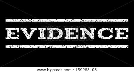 Evidence watermark stamp. Text tag between horizontal parallel lines with grunge design style. Rubber seal white stamp with dirty texture. Vector ink imprint on a black background.