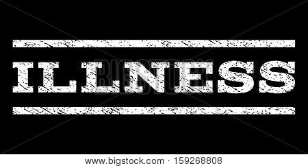 Illness watermark stamp. Text tag between horizontal parallel lines with grunge design style. Rubber seal white stamp with dust texture. Vector ink imprint on a black background.