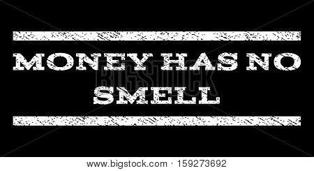 Money Has No Smell watermark stamp. Text tag between horizontal parallel lines with grunge design style. Rubber seal white stamp with dust texture. Vector ink imprint on a black background.