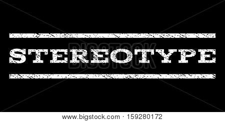 Stereotype watermark stamp. Text caption between horizontal parallel lines with grunge design style. Rubber seal white stamp with dust texture. Vector ink imprint on a black background.