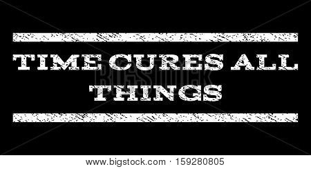 Time Cures All Things watermark stamp. Text caption between horizontal parallel lines with grunge design style. Rubber seal white stamp with unclean texture. Vector ink imprint on a black background.