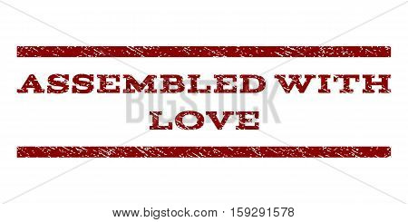 Assembled With Love watermark stamp. Text tag between horizontal parallel lines with grunge design style. Rubber seal dark red stamp with dirty texture. Vector ink imprint on a white background.