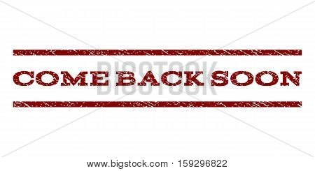 Come Back Soon watermark stamp. Text tag between horizontal parallel lines with grunge design style. Rubber seal dark red stamp with unclean texture. Vector ink imprint on a white background.