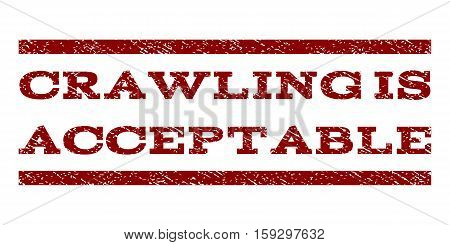 Crawling Is Acceptable watermark stamp. Text caption between horizontal parallel lines with grunge design style. Rubber seal dark red stamp with unclean texture.