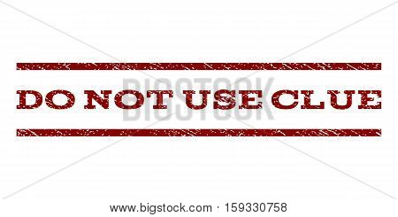 Do Not Use Clue watermark stamp. Text tag between horizontal parallel lines with grunge design style. Rubber seal dark red stamp with dirty texture. Vector ink imprint on a white background.