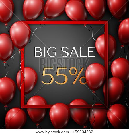 Realistic red balloons with text Big Sale 55 percent Discounts in square red frame over black background. SALE concept for shopping, mobile devices, online shop. Vector illustration