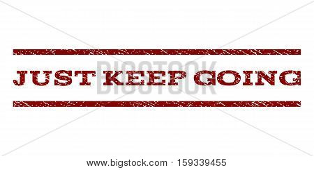 Just Keep Going watermark stamp. Text caption between horizontal parallel lines with grunge design style. Rubber seal dark red stamp with unclean texture. Vector ink imprint on a white background.