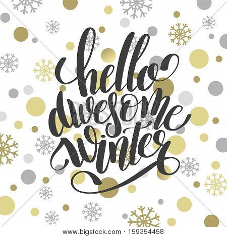 hello awesome winter handwritten lettering inscription holiday phrase on gift ornamental background with christmas decoration, greeting card, calligraphy vector illustration