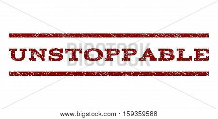 Unstoppable watermark stamp. Text tag between horizontal parallel lines with grunge design style. Rubber seal dark red stamp with scratched texture. Vector ink imprint on a white background.
