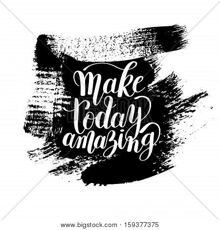 Make today amazing black ink handwritten lettering positive quote on brush stroke spot pattern to printable wall art, home decoration, greeting card, calligraphy vector illustration