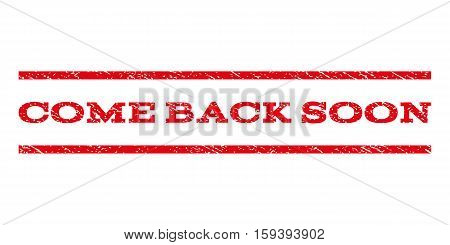 Come Back Soon watermark stamp. Text tag between horizontal parallel lines with grunge design style. Rubber seal red stamp with dirty texture. Vector ink imprint on a white background.