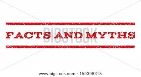 Facts and Myths watermark stamp. Text caption between horizontal parallel lines with grunge design style. Rubber seal red stamp with dust texture. Vector ink imprint on a white background.