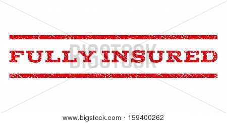 Fully Insured watermark stamp. Text caption between horizontal parallel lines with grunge design style. Rubber seal red stamp with scratched texture. Vector ink imprint on a white background.