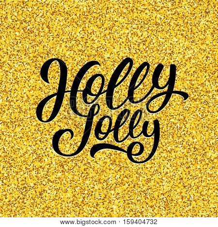 Holly Jolly Christmas calligraphic text on golden confetti background. Vector illustration for Xmas with season greetings.