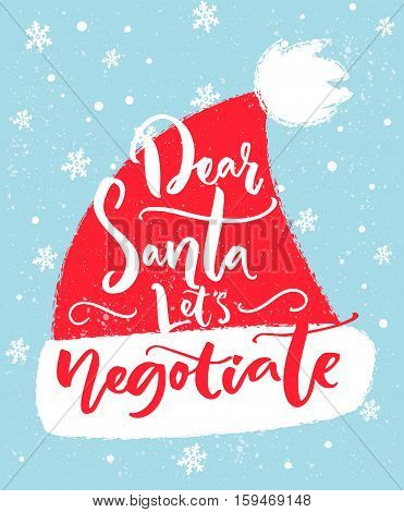 Dear Santa, let's negotiate. Fun inscription for Christmas t-shirt, greeting card and wall art. Brush typography on red Santa Claus hat shape.