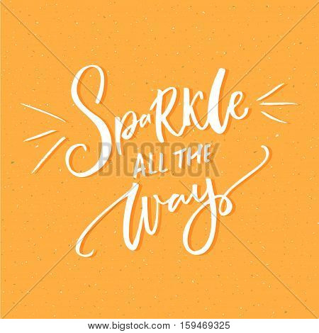 Sparkle all the way. Christmas inspirational saying on yellow background. Vector quote for greeting card