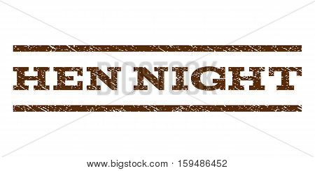 Hen Night watermark stamp. Text caption between horizontal parallel lines with grunge design style. Rubber seal brown stamp with scratched texture. Vector ink imprint on a white background.