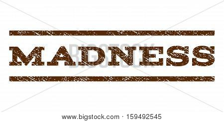Madness watermark stamp. Text caption between horizontal parallel lines with grunge design style. Rubber seal brown stamp with unclean texture. Vector ink imprint on a white background.