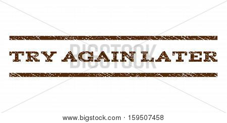 Try Again Later watermark stamp. Text caption between horizontal parallel lines with grunge design style. Rubber seal brown stamp with unclean texture. Vector ink imprint on a white background.