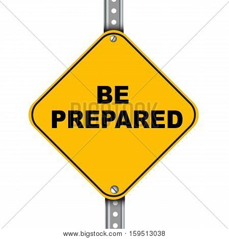 Yellow Road Sign Of Be Prepared