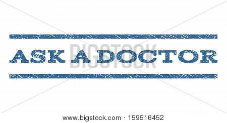 Ask a Doctor watermark stamp. Text tag between horizontal parallel lines with grunge design style. Rubber seal cobalt blue stamp with dirty texture. Vector ink imprint on a white background.