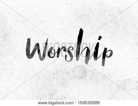 Worship Concept Painted In Ink