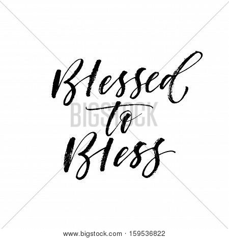 Blessed to bless postcard. Ink illustration. Modern brush calligraphy. Isolated on white background.