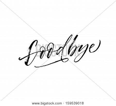 Goodbye hand drawn phrase. Ink illustration. Modern brush calligraphy. Isolated on white background.