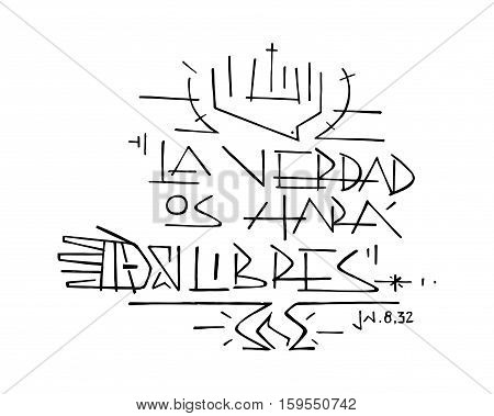 Hand drawn vector illustration or drawing of Jesus Christ phrase in spanish: La Verdad os hara libres wich means: Truth will set you free