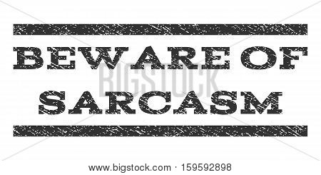 Beware Of Sarcasm watermark stamp. Text tag between horizontal parallel lines with grunge design style. Rubber seal gray stamp with dirty texture. Vector ink imprint on a white background.